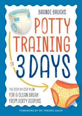 Image for Potty Training in 3 Days: The Step-by-Step Plan for a Clean Break from Dirty Diapers