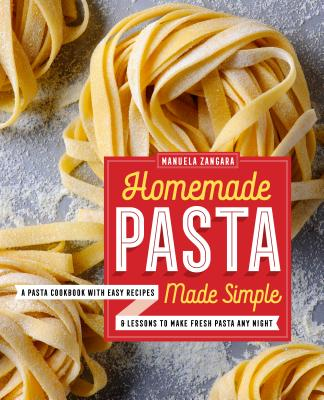 Image for Homemade Pasta Made Simple: A Pasta Cookbook with Easy Recipes & Lessons to Make Fresh Pasta Any Night