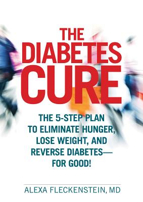 Image for The Diabetes Cure: The 5-Step Plan to Eliminate Hunger, Lose Weight, and Reverse Diabetes--for Good