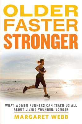 Image for OLDER FASTER STRONGER WHAT WOMEN RUNNERS CAN TEACH US ALL ABOUT LIVING YOUNGER, LONGER