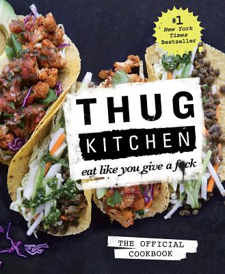 Image for Thug Kitchen: The Official Cookbook: Eat Like You Give a F*ck (Thug Kitchen Cookbooks)