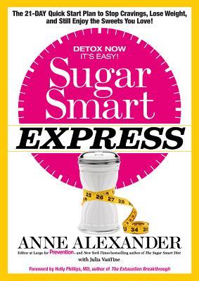 Sugar Smart Quick Start, Anne Alexander, Julia VanTine