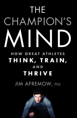 Image for The Champion's Mind: How Great Athletes Think, Train, and Thrive