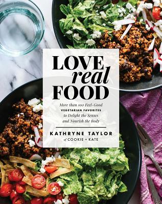 Image for Love Real Food: More Than 100 Feel-Good Vegetarian Favorites to Delight the Senses and Nourish the Body