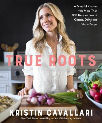 Image for True Roots: A Mindful Kitchen with More Than 100 Recipes Free of Gluten, Dairy, and Refined Sugar