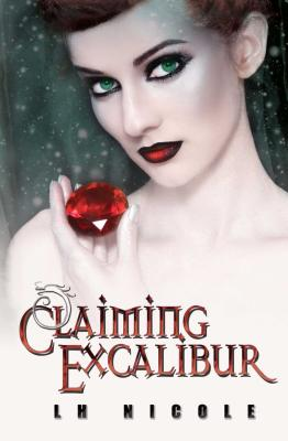 Claiming Excalibur (The Legendary Series), Nicole, L.H.