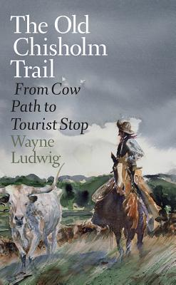 Image for The Old Chisholm Trail: From Cow Path to Tourist Stop