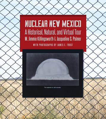 Image for Nuclear New Mexico: A Historical, Natural, and Virtual Tour