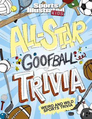 Image for All-Star Goofball Trivia: Weird and Wild Sports Trivia (Sports Illustrated Kids)