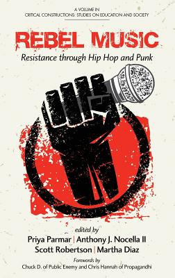 Rebel Music: Resistance through Hip Hop and Punk (HC) (Critical Constructions: Studies on Education and Society)