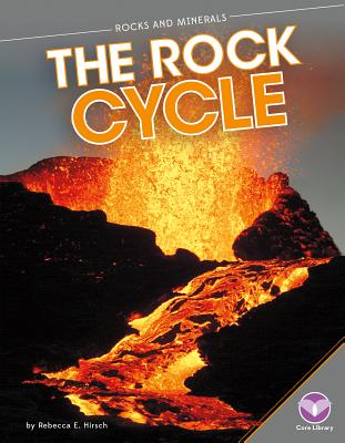 The Rock Cycle (Rocks and Minerals (Hardcover)), Hirsch Rebecca Eileen