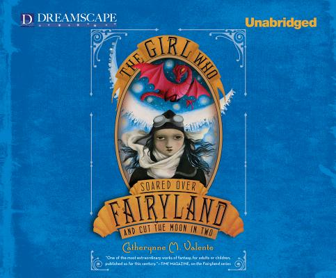 The Girl Who Soared Over Fairyland and Cut the Moon in Two, Valente, Catherynne M