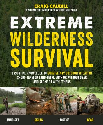 Image for Extreme Wilderness Survival: Essential Knowledge to Survive Any Outdoor Situation Short-Term or Long-Term, With or Without Gear and Alone or With Others
