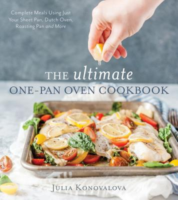 Image for The Ultimate One-Pan Oven Cookbook: Complete Meals Using Just Your Sheet Pan, Dutch Oven, Roasting Pan and More