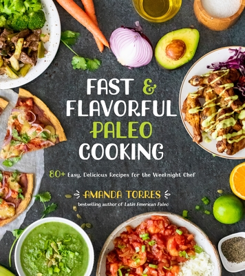 Image for Fast & Flavorful Paleo Cooking: 80+ Easy, Delicious Recipes for the Weeknight Chef