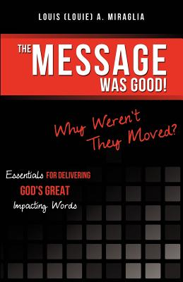 The Message Was Good! Why Weren't They Moved?, Louis (Louie) a. Miraglia  (Author)