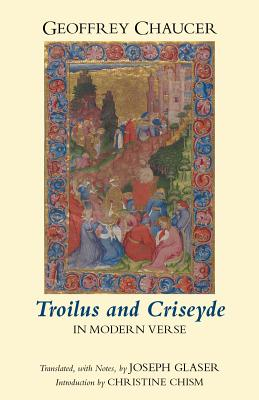 Troilus and Criseyde in Modern Verse, Geoffrey Chaucer, Joseph Glaser, Christine Chism