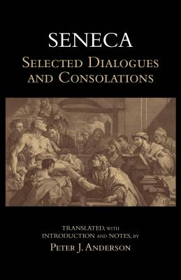 Image for Seneca: Selected Dialogues and Consolations (Hackett Classics)