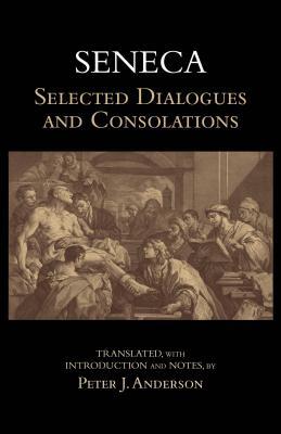 Seneca: Selected Dialogues and Consolations (Hackett Classics), Seneca