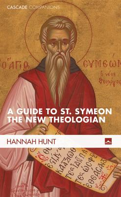 A Guide to St. Symeon the New Theologian (Cascade Companions), Hannah Hunt