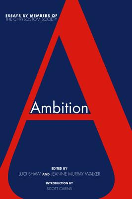 Ambition: Essays by members of The Chrysostom Society, Luci Shaw, ed.