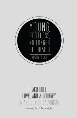 Image for Young, Restless, No Longer Reformed: Black Holes, Love, and a Journey In and Out of Calvinism
