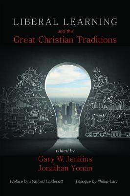 Liberal Learning and the Great Christian Traditions, Gary W. Jenkins, Jonathan Yonan