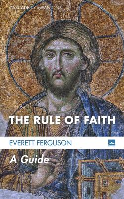 The Rule of Faith: A Guide (Cascade Companions), Everett Ferguson