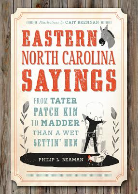 Image for Eastern North Carolina Sayings: From Tater Patch Kin to Madder Than A Wet Settin