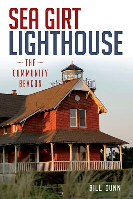 Sea Girt Lighthouse: The Community Beacon (Landmarks), Dunn, Bill