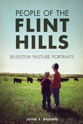 People of the Flint Hills: Bluestem Pasture Portraits, John E. Brown
