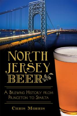 Image for NORTH JERSEY BEER: A Brewing History from Princeto
