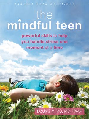 Image for The Mindful Teen: Powerful Skills to Help You Handle Stress One Moment at a Time (The Instant Help Solutions Series)