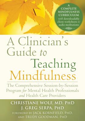 Image for A Clinician's Guide to Teaching Mindfulness: The Comprehensive Session-by-Session Program for Mental Health Professionals and Health Care Providers