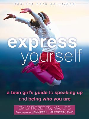 Image for Express Yourself: A Teen Girl's Guide to Speaking Up and Being Who You Are (The Instant Help Solutions Series)
