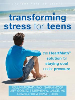 Image for Transforming Stress for Teens: The HeartMath Solution for Staying Cool Under Pressure (The Instant Help Solutions Series)