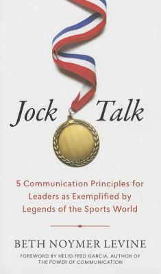 Image for Jock Talk: 5 Communication Principles for Leaders as Exemplified by Legends of the Sports World