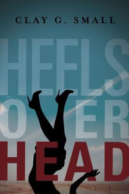 Heels over Head, Clay G. Small