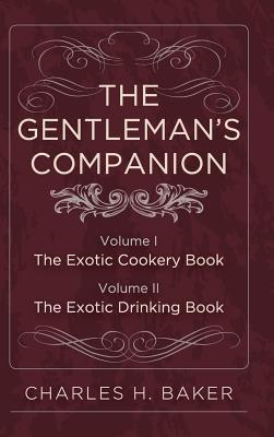 The Gentleman's Companion: Complete Edition, Baker, Charles Henry