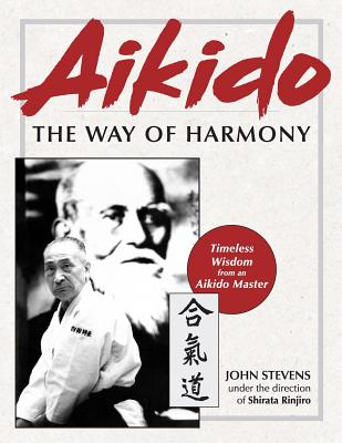 Aikido: The Way of Harmony, Stevens, John