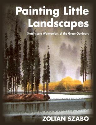 Image for Painting Little Landscapes: Small-scale Watercolors of the Great Outdoors