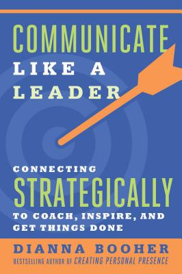 Image for Communicate Like a Leader: Connecting Strategically to Coach, Inspire, and Get Things Done