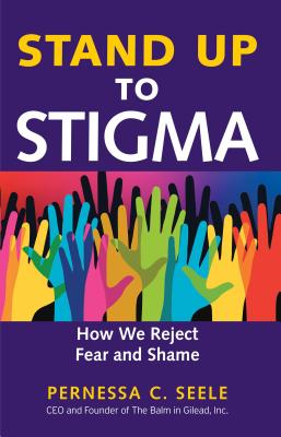 Stand Up to Stigma: How We Reject Fear and Shame, Seele, Pernessa C.
