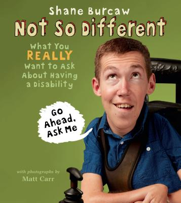 Image for Not So Different: What You Really Want to Ask About Having a Disability