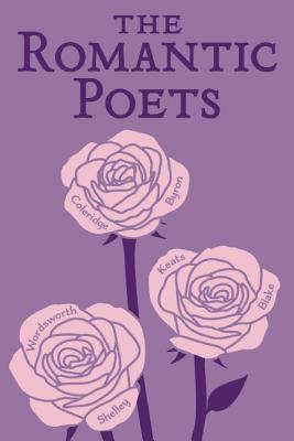 The Romantic Poets (Word Cloud Classics), John Keats, Percy Bysshe Shelley, George Gordon Byron, William Wordsworth, Samuel Taylor Coleridge