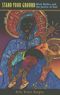 Image for Stand Your Ground: Black Bodies and the Justice of God