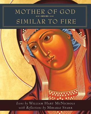 Mother of God Similar to Fire, William Hart McNichols,Mirabai Starr