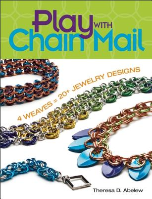 Image for Play With Chain Mail: 4 Weaves = 20+ Jewelry Designs