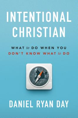 Image for Intentional Christian: What to Do When You Don?t Know What to Do