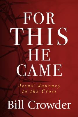Image for For This He Came: Jesus' Journey to the Cross